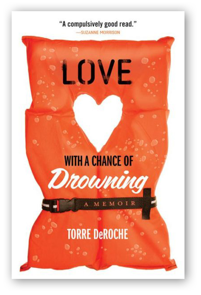 Love with a Chance of Drowning – A Memoir by Torre DeRoche