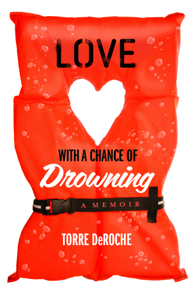 Love with a Chance of Drowning by Torre DeRoche – fearfuladventurer.com
